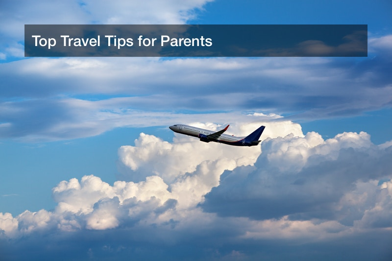 Top Travel Tips for Parents