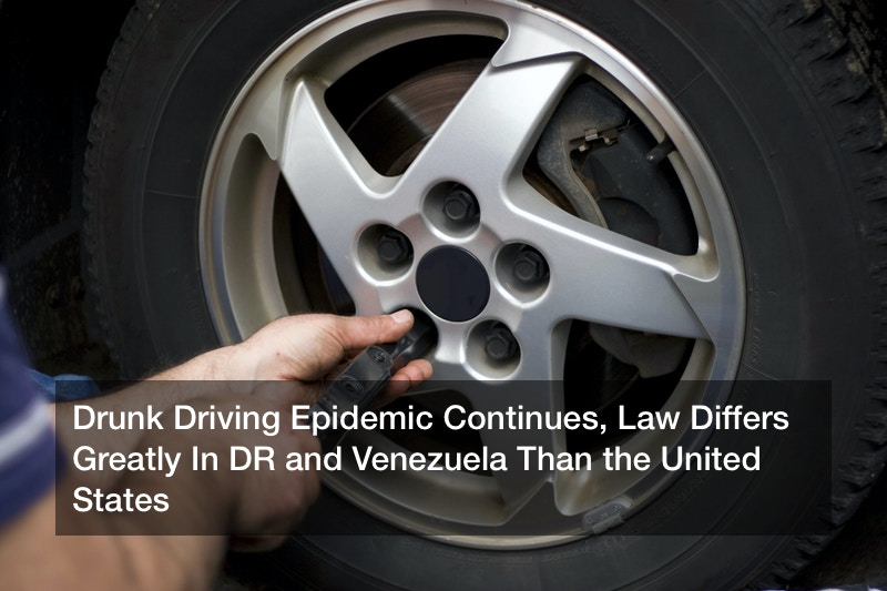 Drunk Driving Epidemic Continues, Law Differs Greatly In DR and Venezuela Than the United States