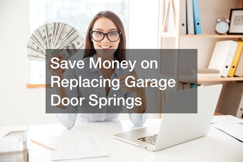 Save Money on Replacing Garage Door Springs